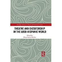 Theatre and Dictatorship in the Luso-Hispanic World (Routledge Advances in Theatre & Performance Studies)