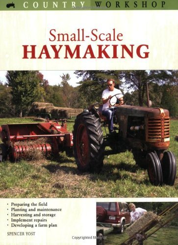 Small-Scale Haymaking: How to Get Started (Country Workshop) by [Yost, Spencer]