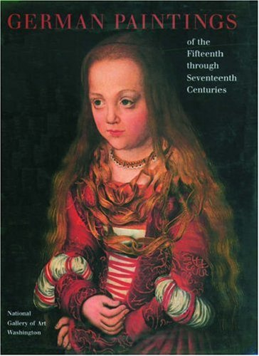 German Paintings of the Fifteenth through Seventeenth Centuries (The Collections of the National Gallery of Art Systemat