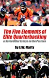 The Five Elements of Elite Quarterbacking: & Seven Other Essays on the Position