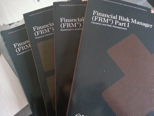 Financial Risk Management (FRM) Part I (Valuation and Risk Management, Quantitative Analysis, Financial Markets and Products, Foundations of Risk Management)
