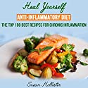 Anti-Inflammatory Diet: Heal Yourself: The Top 100 Best Recipes for Chronic Inflammation Audiobook by Susan Hollister Narrated by Gail L. Chaffee