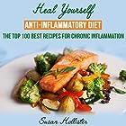 Anti-Inflammatory Diet: Heal Yourself: The Top 100 Best Recipes for Chronic Inflammation Hörbuch von Susan Hollister Gesprochen von: Gail L. Chaffee