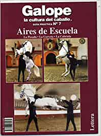 Galope la cultura del caballo 7 - aires de escuela (Galope: La Cultura Del Caballo Guia Practica)