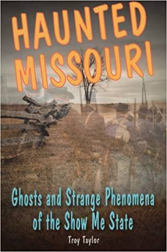 Haunted Missouri: Ghosts and Strange Phenomena of the Show Me State (Haunted Series) Paperback – March 1, 2012 by Troy Taylor  (Author)