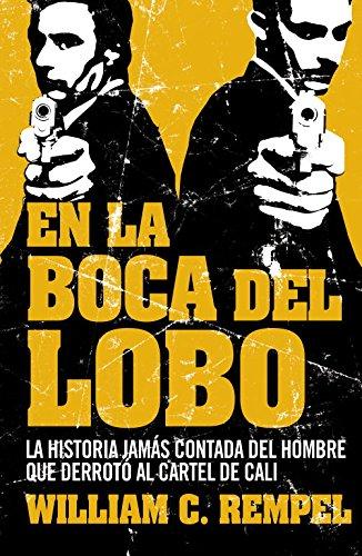 Descargar Libro En La Boca Del Lobo: La Historia Jamás Contada Del Hombre Que Derrotó Al Cartel De Cali William C. Rempe