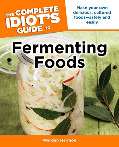 The Complete Idiot's Guide to Fermenting Foods: Make Your Own Delicious, Cultured Foods Safely and Easily (Complete Idiot's Guides (Lifestyle Paperback)) by Wardeh Harmon