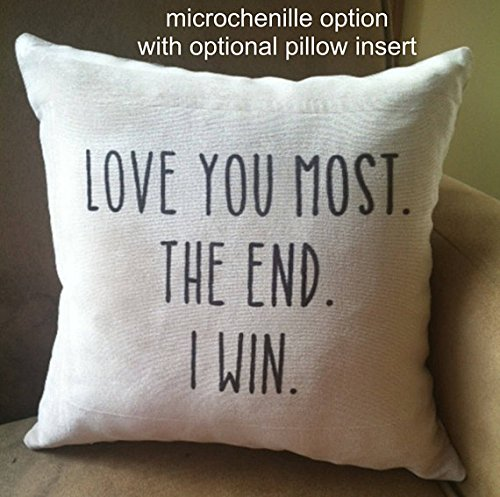Love You Most. The End. I Win, Pillow Cases, Decorative throw pillow cover, Decor Home, 16x16, Gift for Friend
