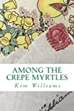 Among the Crepe Myrtles (Letters to Layton) (Volume 1)