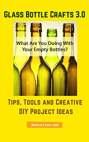 Amazon Com Glass Bottle Crafts 3 0 Tips Tools And Creative Diy