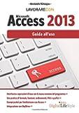 Lavorare con Microsoft Access 2013. Guida all'uso