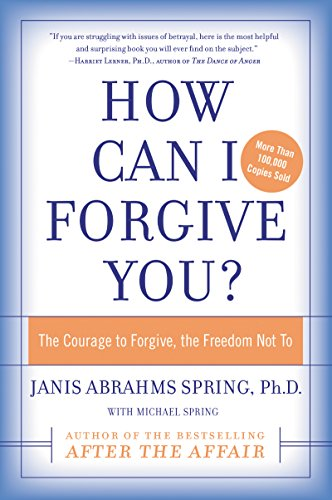 How Can I Forgive You?: The Courage to Forgive, The Freedom Not To by [Spring, Janis A.]