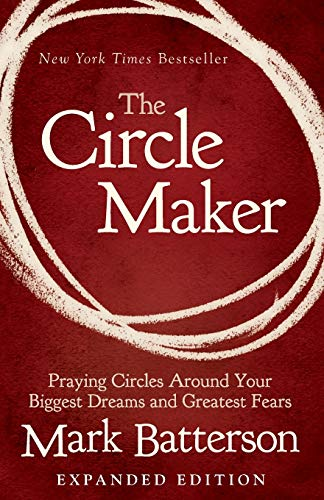The Circle Maker: Praying Circles Around Your Biggest Dreams and Greatest Fears (Book The Circle)