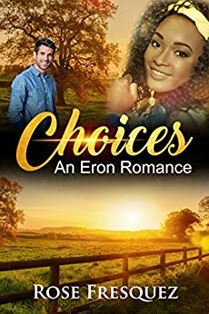 CHOICES: A Standalone (An Eron Romance Book 2) by [FRESQUEZ, ROSE]