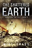 img - for The Shattered Earth: Book 3 of the Thrilling Post-Apocalyptic Survival Series: (Surviving the Fall Series - Book 3) book / textbook / text book