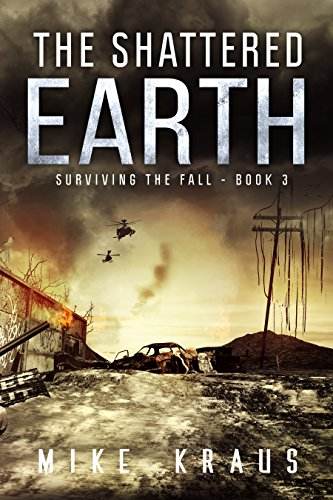 The Shattered Earth: Book 3 of the Thrilling Post-Apocalyptic Survival Series: (Surviving the Fall Series - Book 3) by [Kraus, Mike]