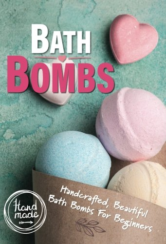 Bath Bombs: Handcrafted beautiful bath bombs for beginners