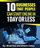 10 Businesses That People Can Start Online In 1 Day Or Less!