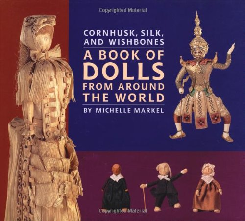 Cornhusk, Silk, and Wishbones : A Book of Dolls From Around the World PDF