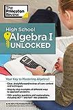 High School Algebra I Unlocked: Your Key to Mastering Algebra I (High School Subject Review)