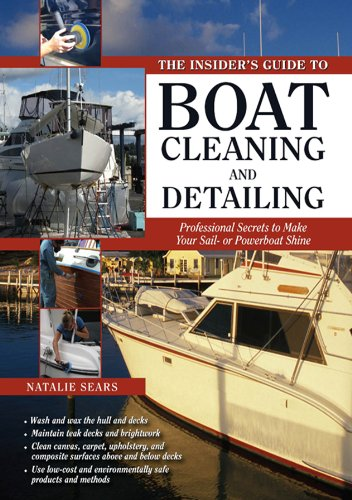 - The Insider's Guide to Boat Cleaning and Detailing: Professional Secrets to Make Your Sail-or Powerboat Beautiful