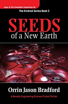 Seeds of a New Earth:: A Genetic Engineering Science Fiction Thriller (Saga of the Dandelion Expansion Book 6) by [Bradford, Orrin Jason]