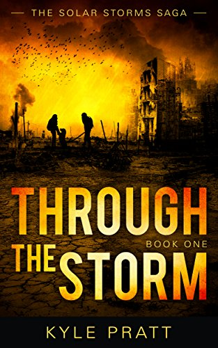 Through the Storm (The Solar Storms Saga Book 1) by [Pratt, Kyle]