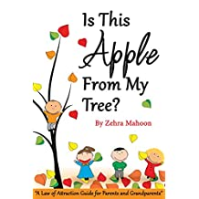 Is this apple from my tree?: A Law of Attraction Guide for Parents & Grandparents (zmahoon law of attraction book series 3)