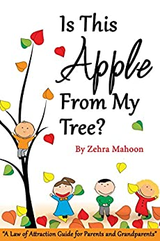 Is this apple from my tree?: A Law of Attraction Guide for Parents & Grandparents (zmahoon law of attraction book series 3) by [Mahoon, Zehra]