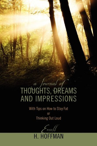 Download A Journal of Thoughts, Dreams and Impressions: With Tips On How To Stay Fat Or Thinking Out Loud PDF