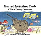 Harry Horseshoe Crab, A Tale of Crawly Creatures