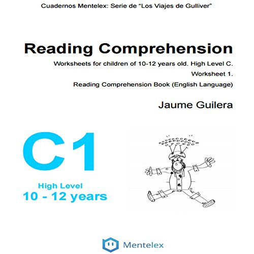Reading Comprehension Worksheets for children of 10-12 years old. High Level C. Worksheet 1.: Reading Comprehension Book (English Language) (Cuadernos de comprensin lectora. Nivel Alto C.)