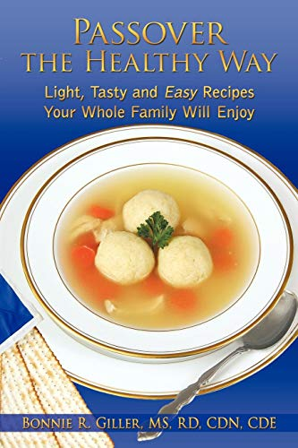 Passover The Healthy Way: Light, Tasty and Easy Recipes Your Whole Family will Enjoy (Best Passover Recipes Easy)