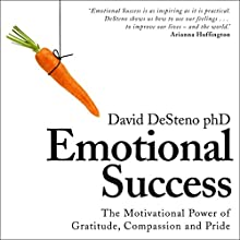 Emotional Success: The Motivational Power of Gratitude, Compassion and Pride Audiobook by David DeSteno Narrated by Dan Woren