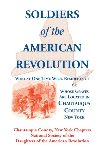 Soldiers of the American Revolution Who at One Time Were Residents of, or Whose Graves Are Located in Chautauqua County, New York