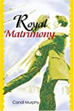 Royal Matrimony, Candi R. Murphy, 0595307760