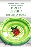 Peace! Be Still! the Gift of Peace, Allienne Becker and Ricardo Castellanos, 0595339050