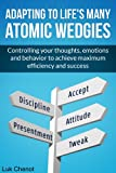 ADAPTing to Life's Many Atomic Wedgies - Controlling your thoughts, emotions and behavior to achieve maximum efficiency and success.