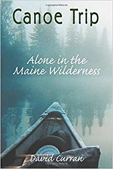 Book Canoe Trip: Alone in the Maine Wilderness by David Curran (2016-02-25)