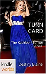 The Kathleen Turner Series: Turn Card (Kindle Worlds)