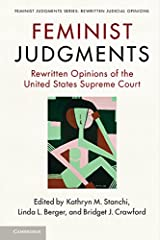 Feminist Judgments: Rewritten Opinions of the United States Supreme Court (Feminist Judgment Series: Rewritten Judicial Opinions) Kindle Edition