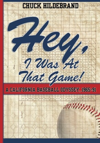 Hey, I Was At That Game! A California Baseball Odyssey, 1965-91 PDF