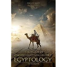 Ancient Egypt: Egyptology (The Study of Ancient Egyptian History)