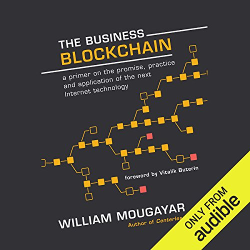 The Business Blockchain: Promise, Practice, and Application of the Next Internet Technology by Unknown