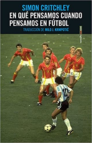 En qué pensamos cuando pensamos en fútbol: Amazon.es: Simon Critchley, Milo J. Krmpotic: Libros