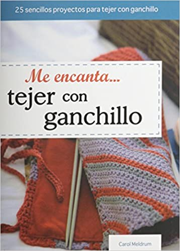 Me Encanta Tejer Con Ganchillo (Tejido y Manualidades) (Spanish Edition): Carol Meldrum: 9786074154870: Amazon.com: Books
