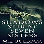 Shadows Stir at Seven Sisters: Seven Sisters Series, Book 3 | M.L. Bullock