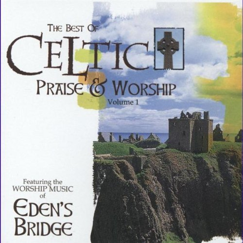 Best Of Celtic Praise & Worship The By EDEN'S BRIDGE (2012-11-01)
