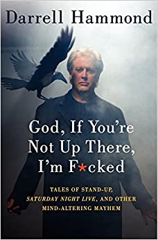 Book God, If You're Not Up There, I'm F*cked: Tales of Stand-Up, Saturday Night Live, and Other Mind-Altering Mayhem