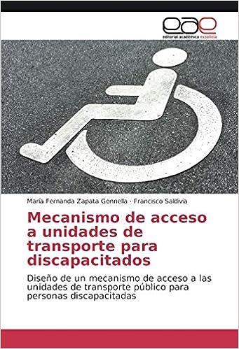 Mecanismo de acceso a unidades de transporte para discapacitados: Diseño de un mecanismo de acceso a las unidades de transporte público para personas ...
